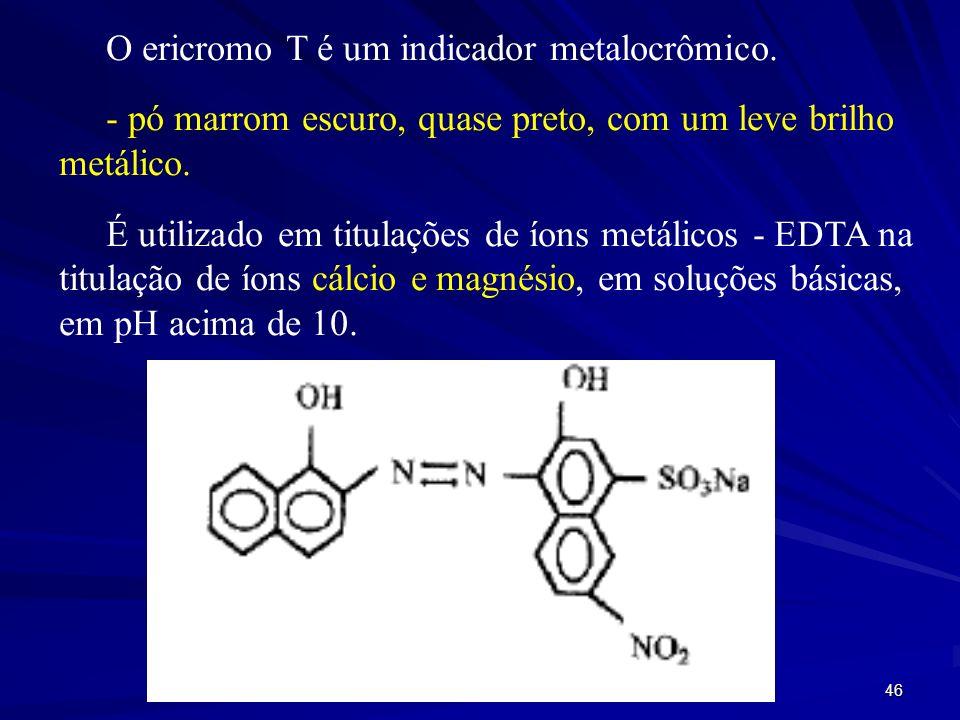 45 O EDTA após complexar inicialmente os íons metálicos livres, reage com os íons metálicos complexados pelo indicador, pois esse complexo é menos est