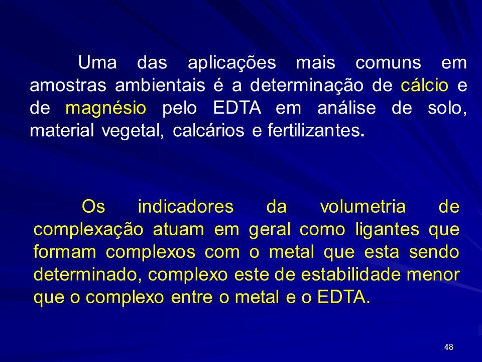 47 Aplicação da volumetria Complexométrica. Volumetria de complexação ou quelatometria A aplicação analítica de maior destaque do equilíbrio de formaç