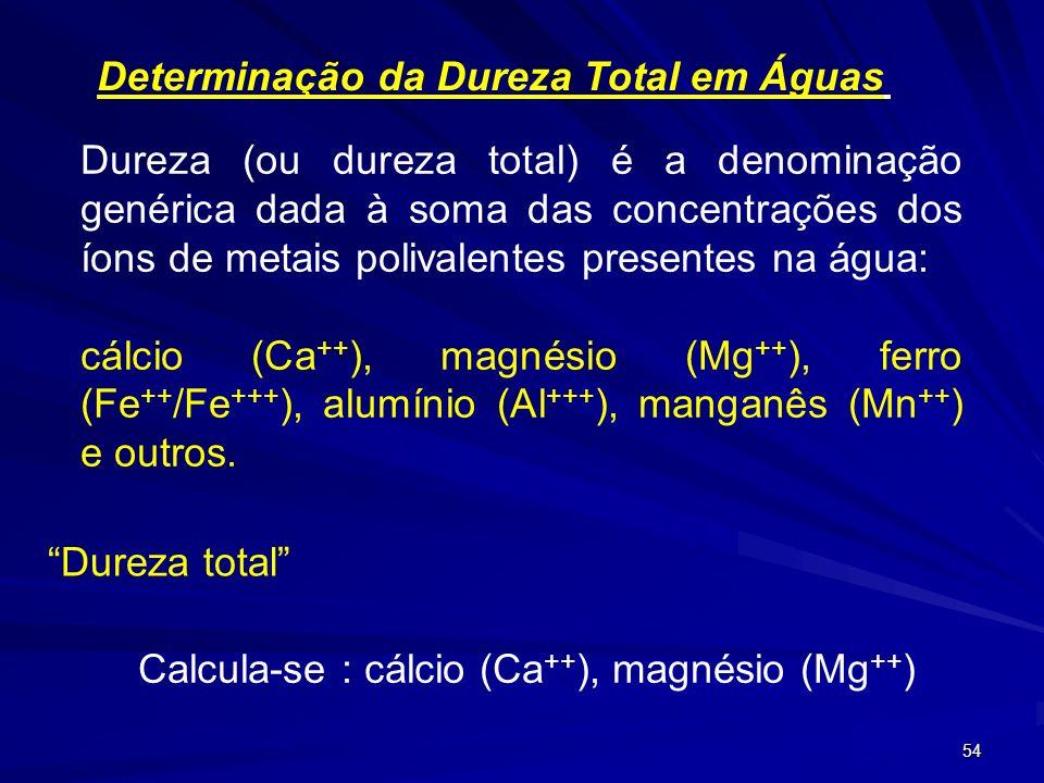 53 O cálcio e o magnésio são em geral determinados conjuntamente a pH 10, proporcionado por uma solução tampão NH 3 /NH 4 +. O indicador empregado é o