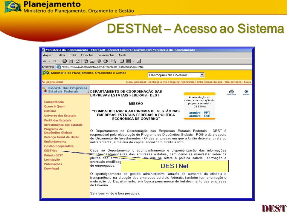 130 DESTNet – Acesso ao Sistema Página do MP: www.planejamento.gov.br DEST Controle das Estatais