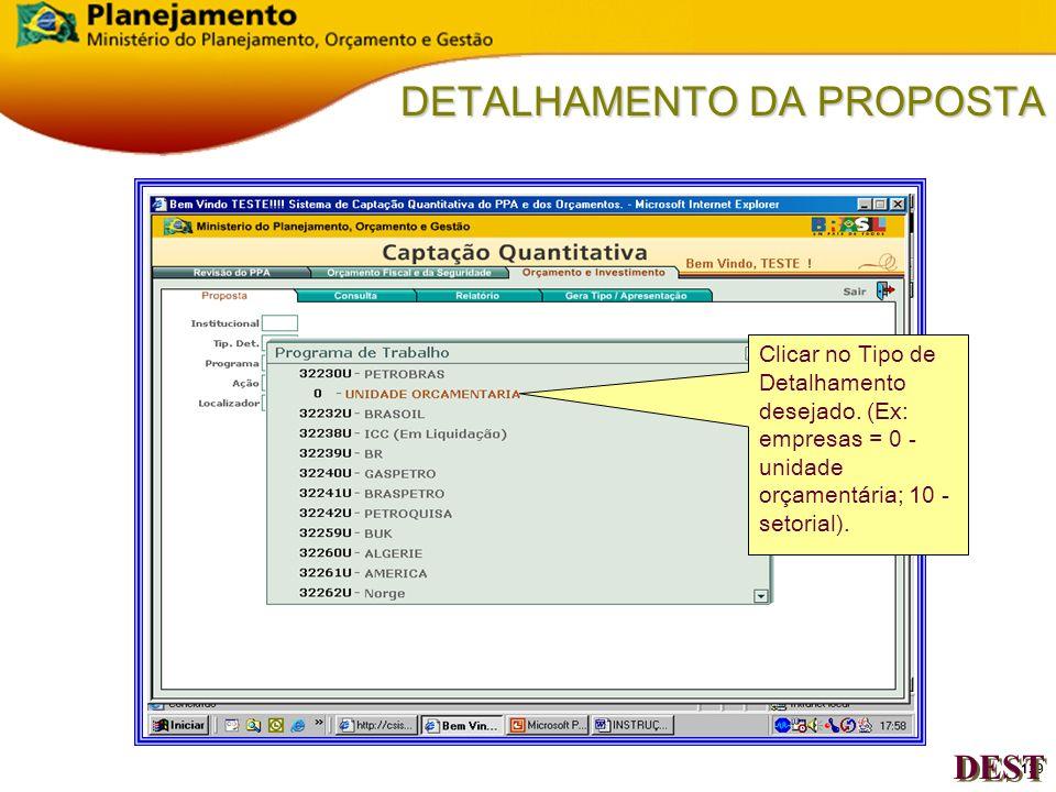 138 DETALHAMENTO DA PROPOSTA Acionar a barra de rolagem para visualizar a unidade orçamentária desejada. Clicar na unidade orçamentária. (Ex: PETROBRA