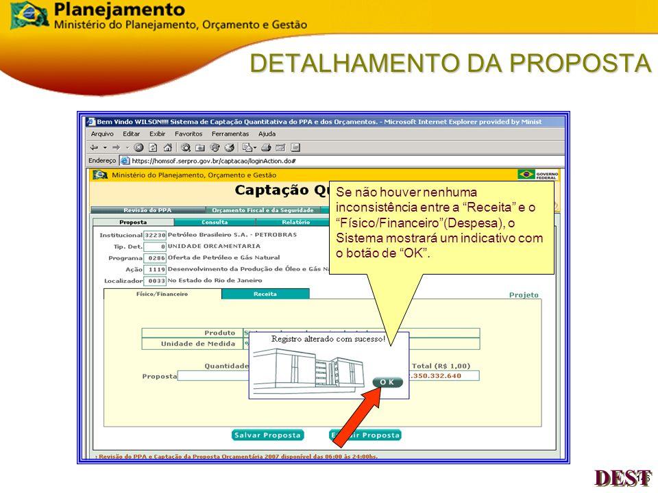 145 DETALHAMENTO DA PROPOSTA DEST Após inserir os dados de cada Projeto/Atividade (Receita e Físico/Financeiro), salvar a proposta clicando no botão S