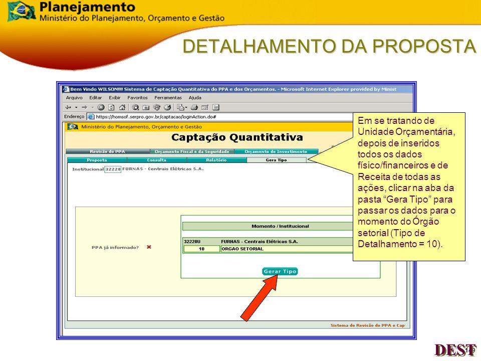 148 DETALHAMENTO DA PROPOSTA DEST Caso o usuário habilitado a inserir os dados do Orçamento de Investimento para 2007, seja o responsável, também, pel