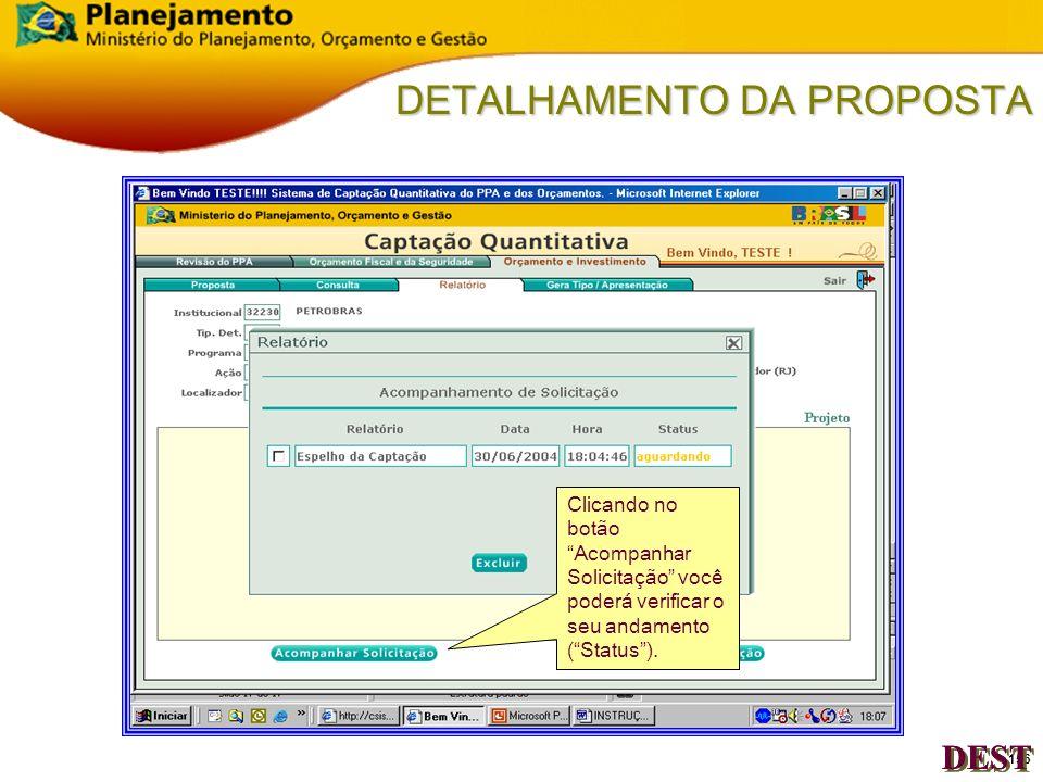 155 DETALHAMENTO DA PROPOSTA O quadro de solicitação de Relatório parecerá com os indicativos: Relatório, Data, Hora e Status. DEST
