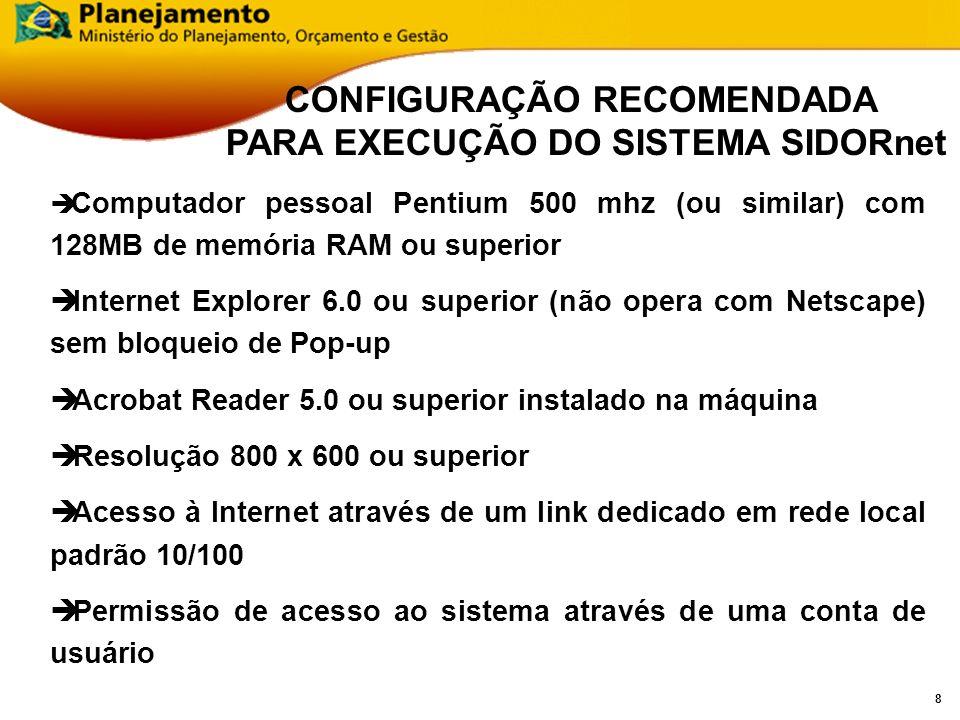 7 O acesso ao SIDORNet poderá ser feito somente pela internet, diretamente pelo endereço abaixo: https://sidornet.planejamento.gov.br/captacao Ou Via