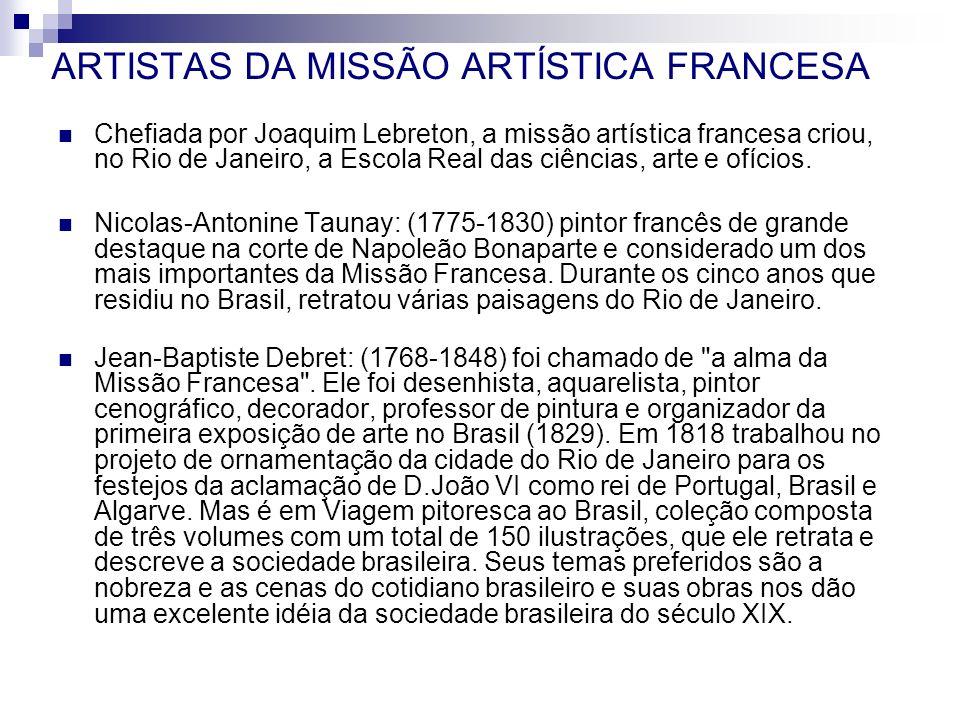 ARTISTAS DA MISSÃO ARTÍSTICA FRANCESA Chefiada por Joaquim Lebreton, a missão artística francesa criou, no Rio de Janeiro, a Escola Real das ciências,