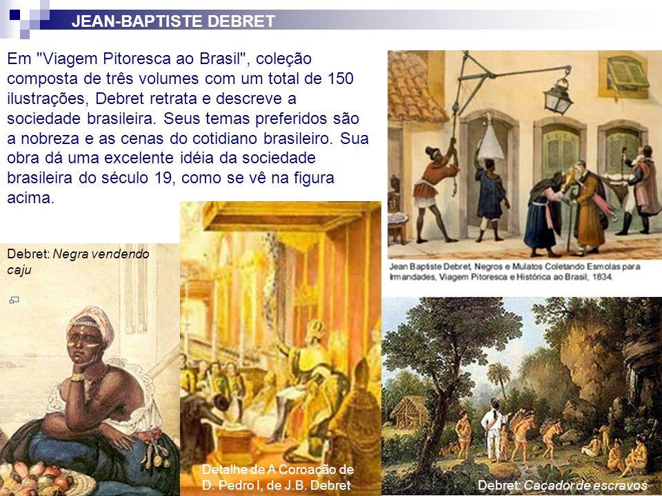 Debret: Negra vendendo caju JEAN-BAPTISTE DEBRET Debret: Caçador de escravos. Em