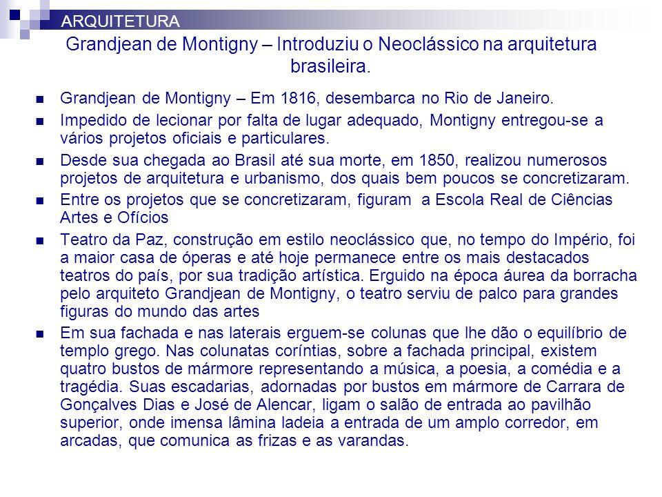 Grandjean de Montigny – Introduziu o Neoclássico na arquitetura brasileira. Grandjean de Montigny – Em 1816, desembarca no Rio de Janeiro. Impedido de