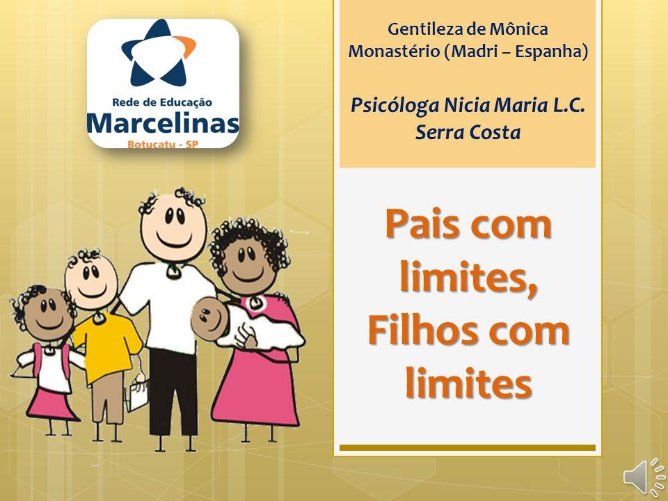 Pais com limites, Filhos com limites Gentileza de Mônica Monastério (Madri – Espanha) Psicóloga Nicia Maria L.C. Serra Costa