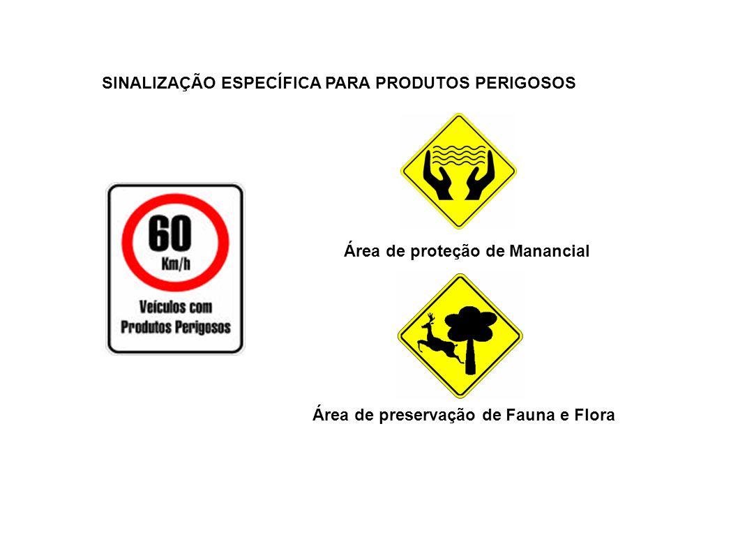 SINALIZAÇÃO ESPECÍFICA PARA PRODUTOS PERIGOSOS Área de proteção de Manancial Área de preservação de Fauna e Flora 15
