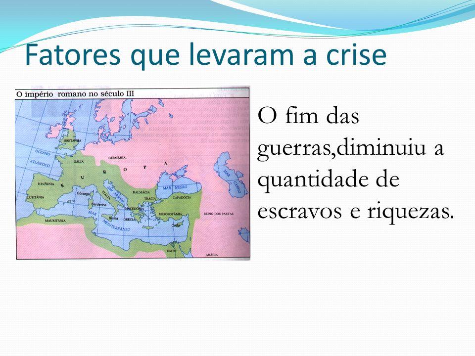 Fatores que levaram a crise O fim das guerras,diminuiu a quantidade de escravos e riquezas.