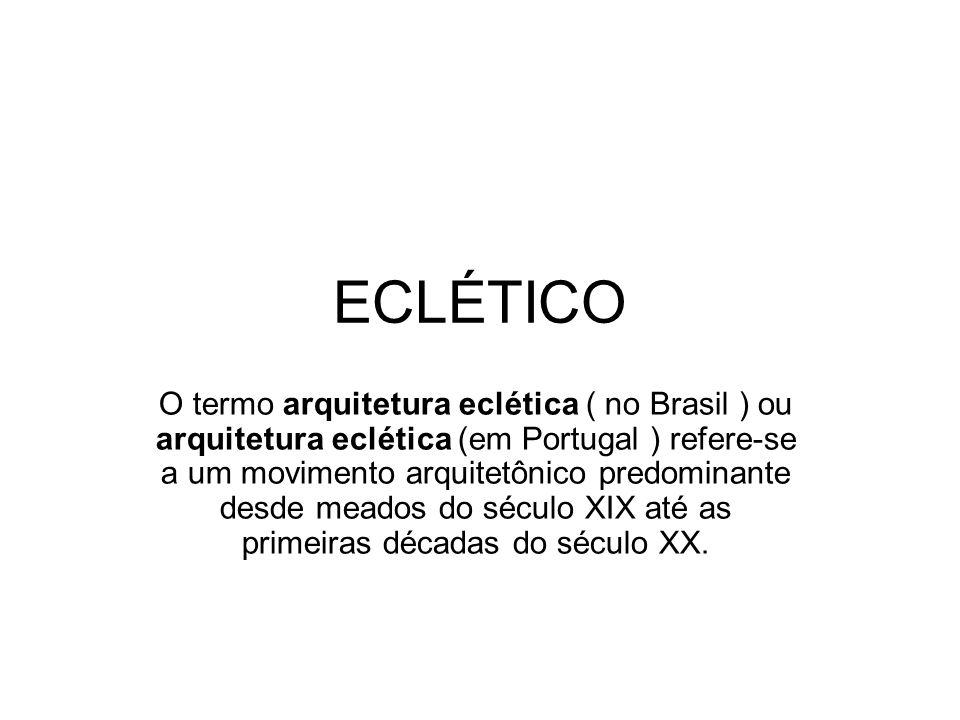 ECLÉTICO O termo arquitetura eclética ( no Brasil ) ou arquitetura eclética (em Portugal ) refere-se a um movimento arquitetônico predominante desde m