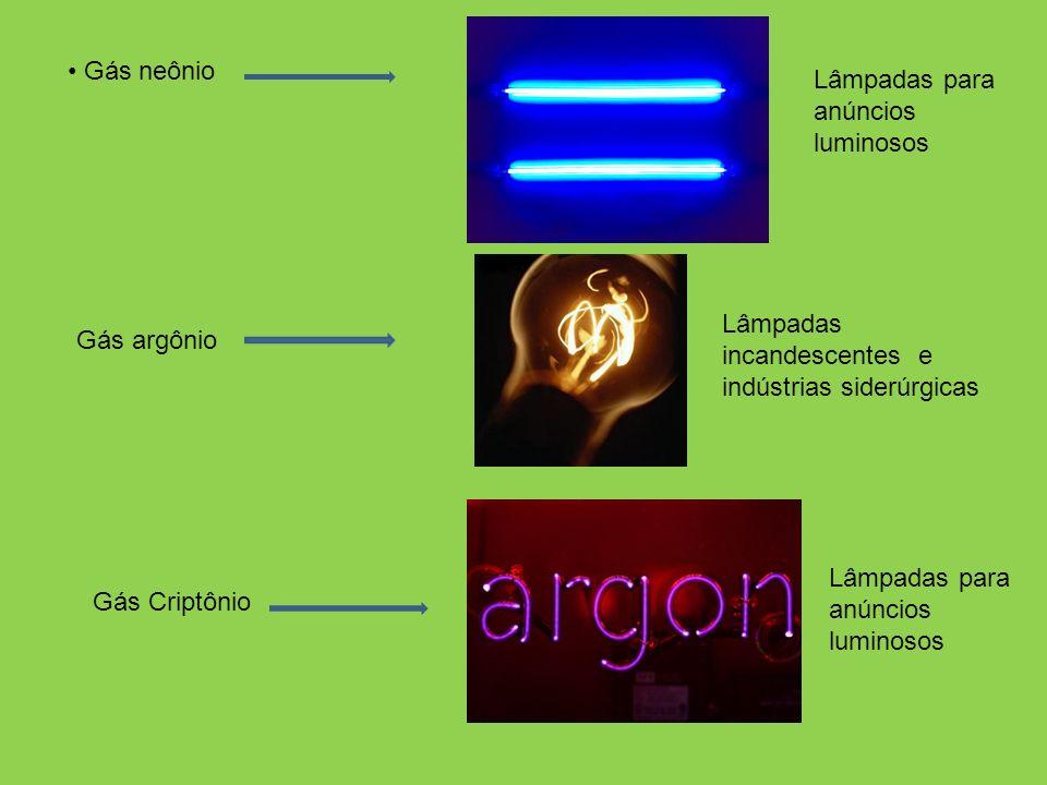 Gás neônio Gás argônio Gás Criptônio Lâmpadas para anúncios luminosos Lâmpadas incandescentes e indústrias siderúrgicas Lâmpadas para anúncios luminosos