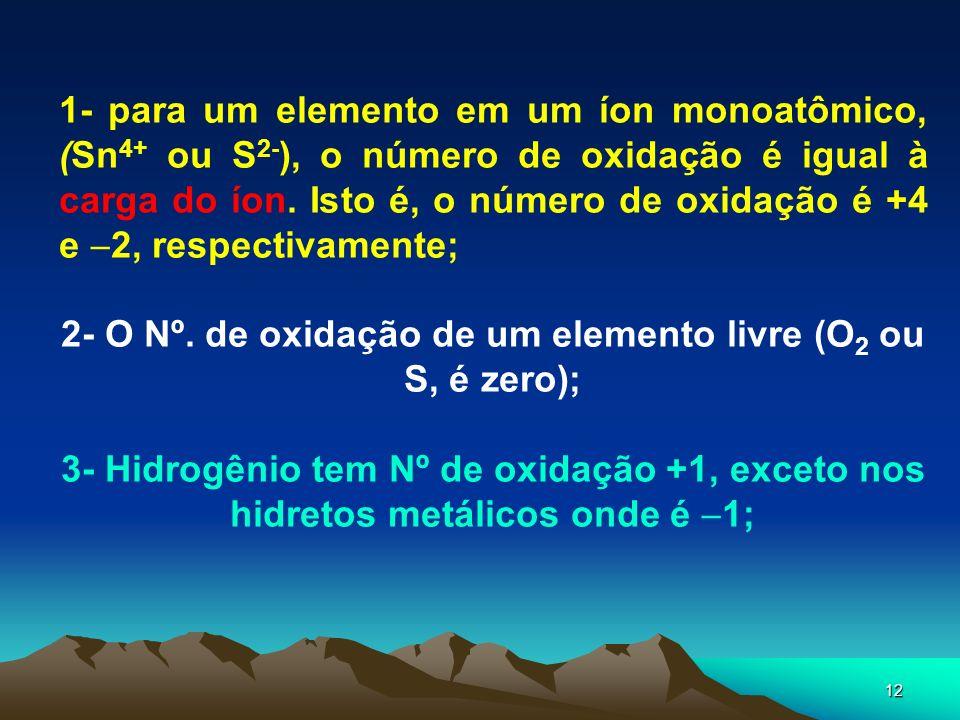 12 1- para um elemento em um íon monoatômico, (Sn 4+ ou S 2- ), o número de oxidação é igual à carga do íon. Isto é, o número de oxidação é +4 e 2, re