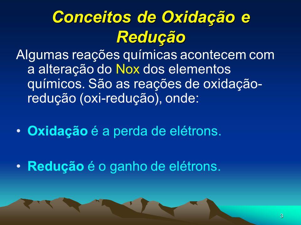 3 Conceitos de Oxidação e Redução Algumas reações químicas acontecem com a alteração do Nox dos elementos químicos. São as reações de oxidação- reduçã