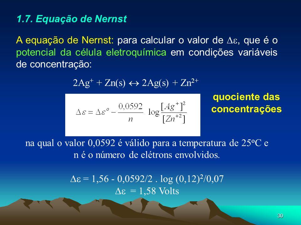 30 1.7. Equação de Nernst A equação de Nernst: para calcular o valor de, que é o potencial da célula eletroquímica em condições variáveis de concentra