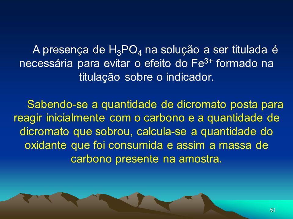 51 A presença de H 3 PO 4 na solução a ser titulada é necessária para evitar o efeito do Fe 3+ formado na titulação sobre o indicador. Sabendo-se a qu