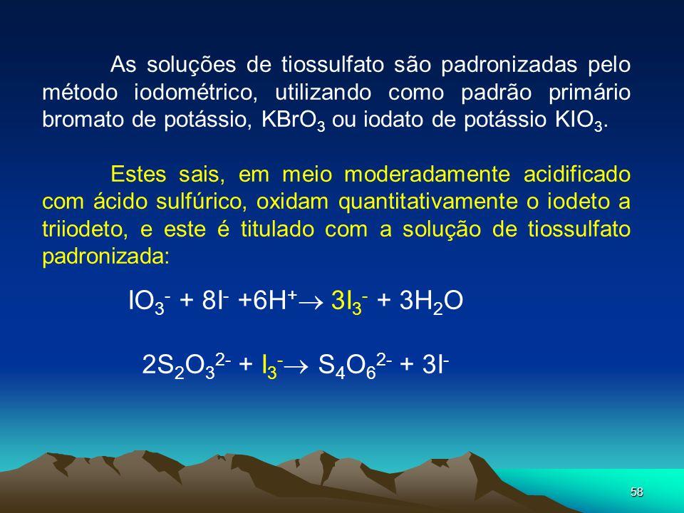 58 As soluções de tiossulfato são padronizadas pelo método iodométrico, utilizando como padrão primário bromato de potássio, KBrO 3 ou iodato de potás