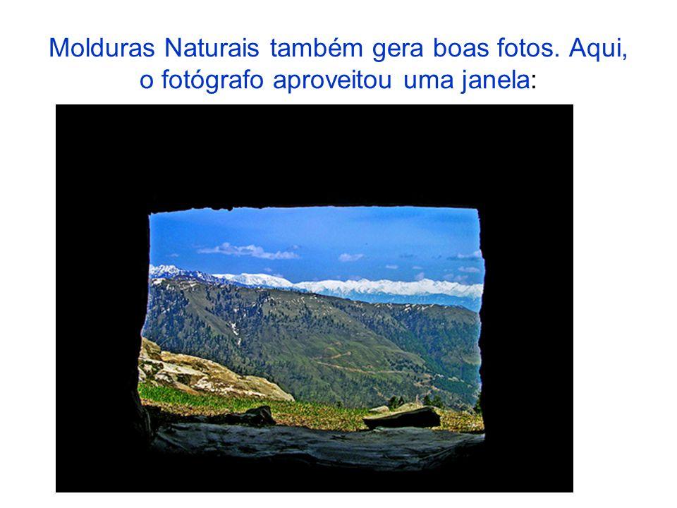 Molduras Naturais também gera boas fotos. Aqui, o fotógrafo aproveitou uma janela: