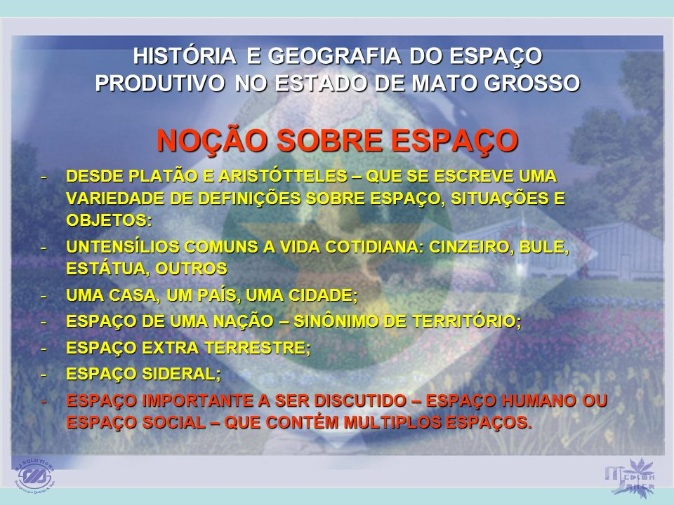 ESPAÇO DO HOMEMESPAÇO DO HOMEM ESPAÇO GEOGRÁFICOESPAÇO GEOGRÁFICO ESPAÇO SOCIALESPAÇO SOCIAL ESPAÇO DO LAZERESPAÇO DO LAZER ESPAÇO PRODUTIVOESPAÇO PRODUTIVO ESPAÇO POLÍTICOESPAÇO POLÍTICO ESPAÇO DE TODOS OS TEMPOSESPAÇO DE TODOS OS TEMPOS ESPAÇO AMBIENTALESPAÇO AMBIENTAL ESPAÇO EDUCATIVOESPAÇO EDUCATIVO ESPAÇO DO COMÉRCIOESPAÇO DO COMÉRCIO ESPAÇO MENTALESPAÇO MENTAL HISTÓRIA E GEOGRAFIA DO ESPAÇO PRODUTIVO NO ESTADO DE MATO GROSSO