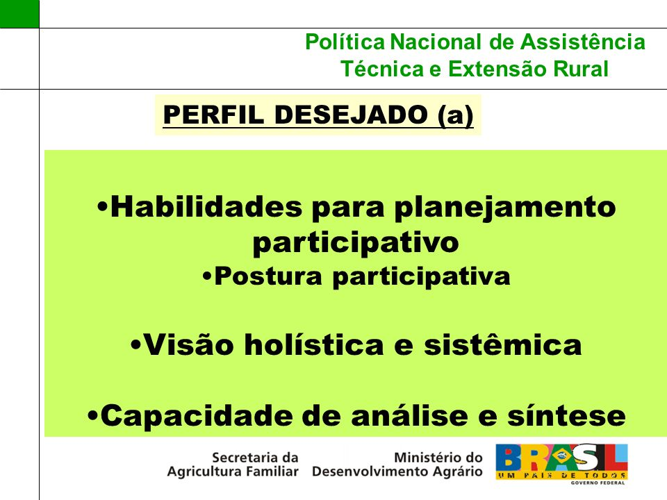 Política Nacional de Assistência Técnica e Extensão Rural Habilidades para planejamento participativo Postura participativa Visão holística e sistêmic
