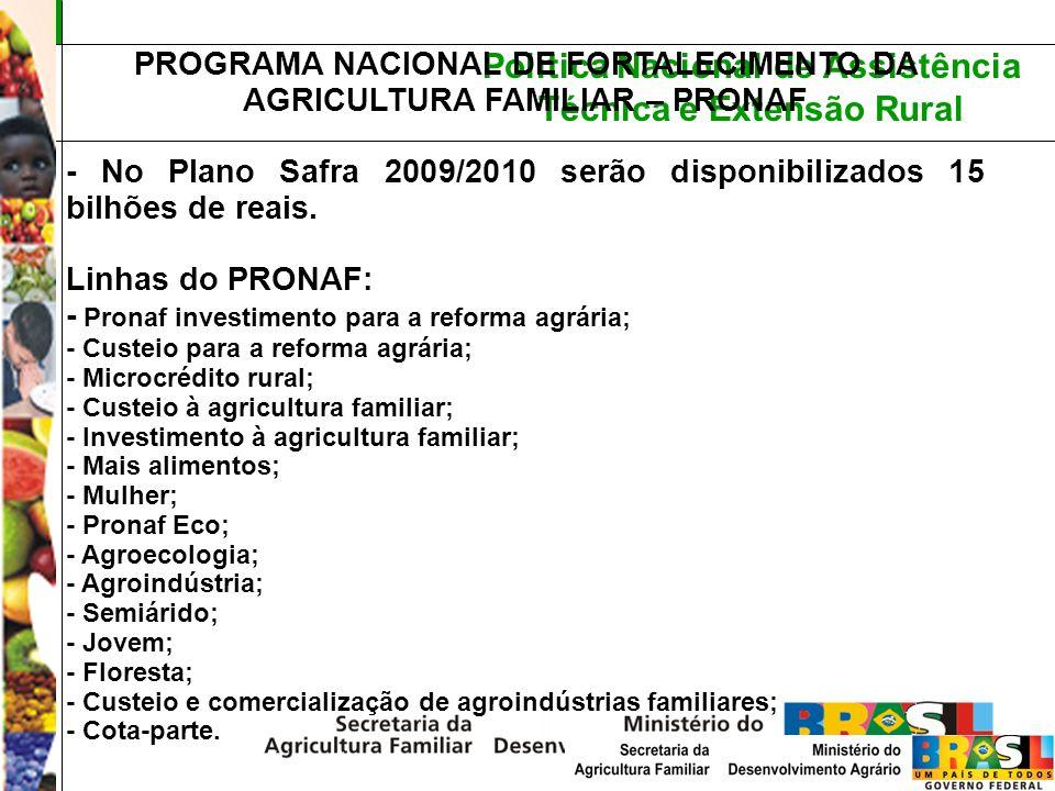 Política Nacional de Assistência Técnica e Extensão Rural PROGRAMA NACIONAL DE FORTALECIMENTO DA AGRICULTURA FAMILIAR – PRONAF - No Plano Safra 2009/2