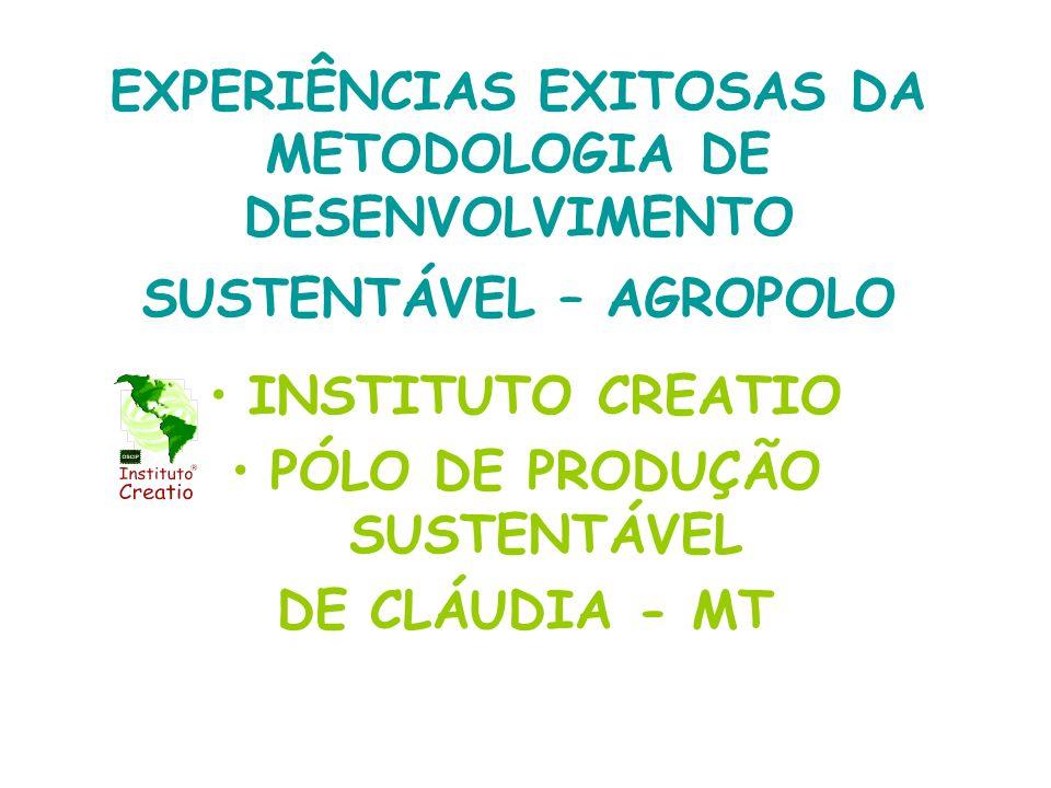 EXPERIÊNCIAS EXITOSAS DA METODOLOGIA DE DESENVOLVIMENTO SUSTENTÁVEL – AGROPOLO INSTITUTO CREATIO PÓLO DE PRODUÇÃO SUSTENTÁVEL DE CLÁUDIA - MT