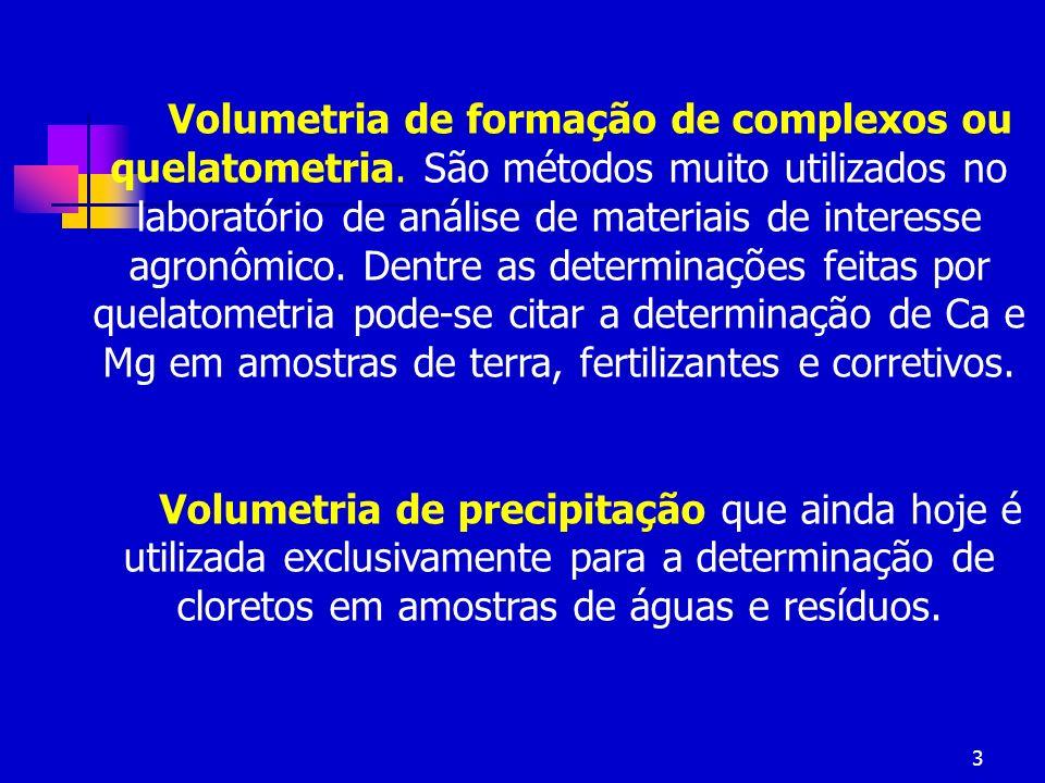 3 Volumetria de formação de complexos ou quelatometria. São métodos muito utilizados no laboratório de análise de materiais de interesse agronômico. D