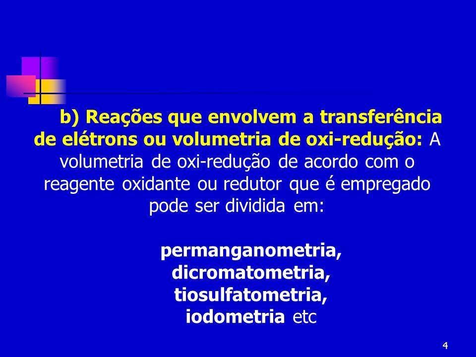 4 b) Reações que envolvem a transferência de elétrons ou volumetria de oxi-redução: A volumetria de oxi-redução de acordo com o reagente oxidante ou r
