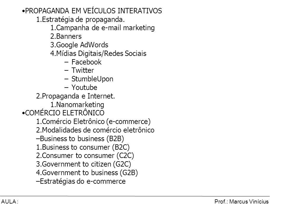 Prof.: Marcus ViníciusAULA : Comércio Eletrônico e Marketing Digital PROPAGANDA EM VEÍCULOS INTERATIVOS 1. Estratégia de propaganda. 1. Campanha de e-
