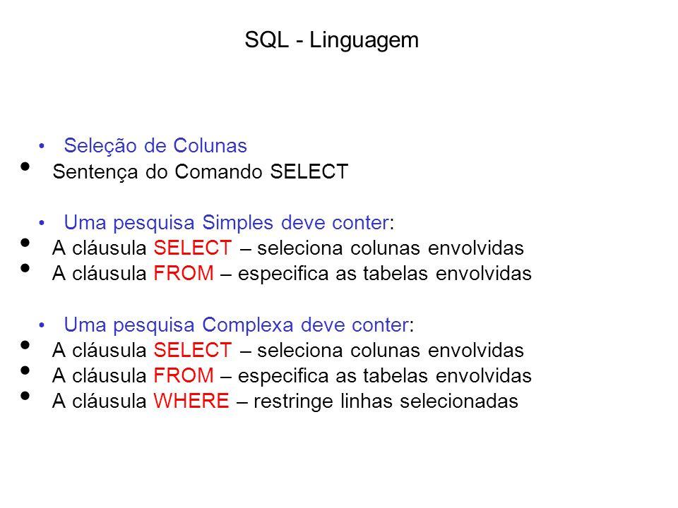 SQL - Linguagem Seleção de Colunas Sentença do Comando SELECT Uma pesquisa Simples deve conter: A cláusula SELECT – seleciona colunas envolvidas A clá