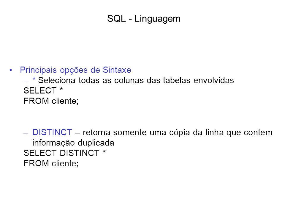 SQL - Linguagem Principais opções de Sintaxe – * Seleciona todas as colunas das tabelas envolvidas SELECT * FROM cliente; – DISTINCT – retorna somente