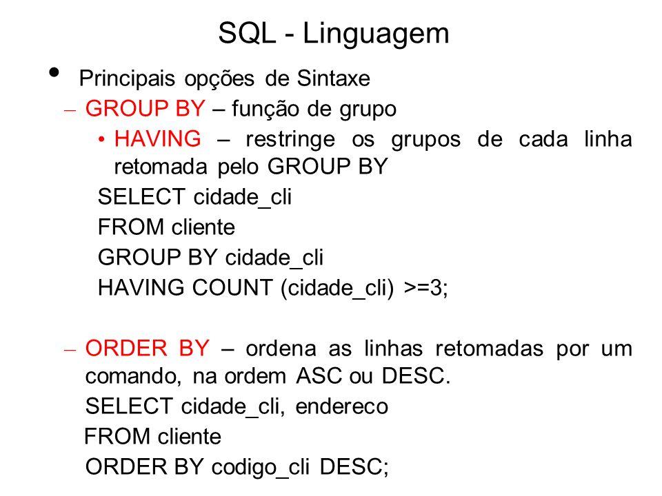SQL - Linguagem Principais opções de Sintaxe – GROUP BY – função de grupo HAVING – restringe os grupos de cada linha retomada pelo GROUP BY SELECT cid