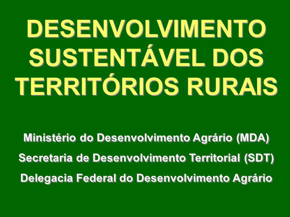 DESENVOLVIMENTO SUSTENTÁVEL DOS TERRITÓRIOS RURAIS Ministério do Desenvolvimento Agrário (MDA) Secretaria de Desenvolvimento Territorial (SDT) Delegacia Federal do Desenvolvimento Agrário DESENVOLVIMENTO SUSTENTÁVEL DOS TERRITÓRIOS RURAIS Ministério do Desenvolvimento Agrário (MDA) Secretaria de Desenvolvimento Territorial (SDT) Delegacia Federal do Desenvolvimento Agrário