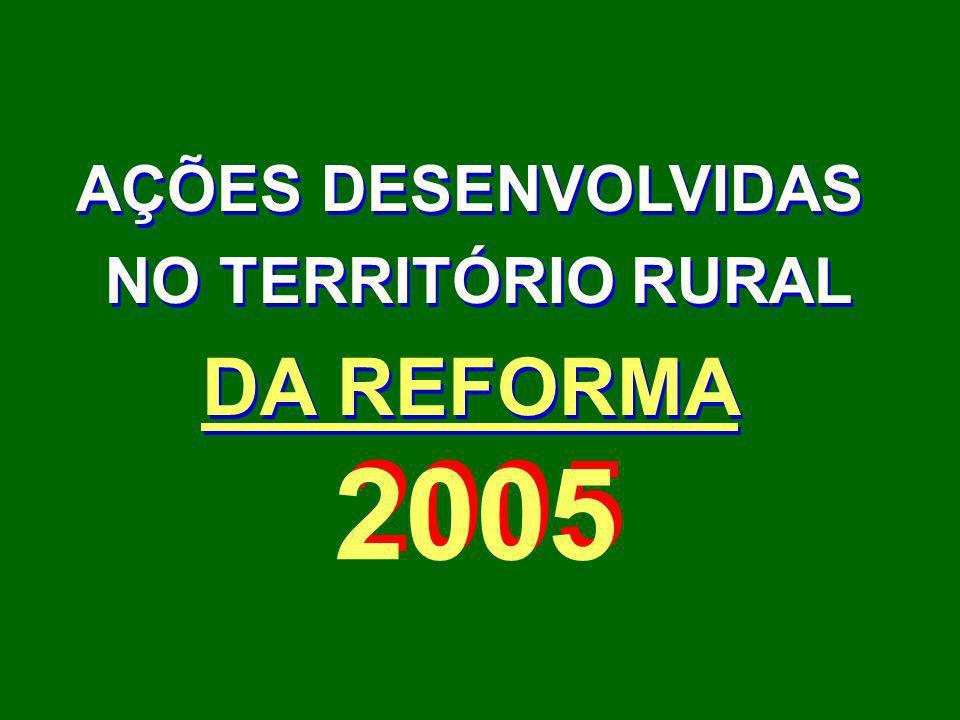 2005 AÇÕES DESENVOLVIDAS NO TERRITÓRIO RURAL DA REFORMA AÇÕES DESENVOLVIDAS NO TERRITÓRIO RURAL DA REFORMA