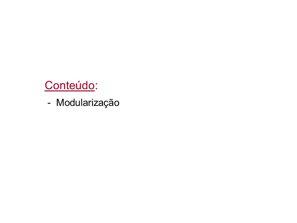 Conteúdo: - Modularização