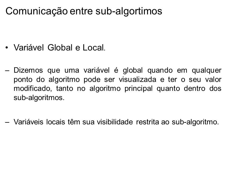 Comunicação entre sub-algortimos Variável Global e Local.