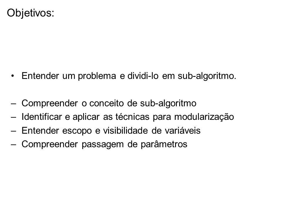 Entender um problema e dividi-lo em sub-algoritmo.