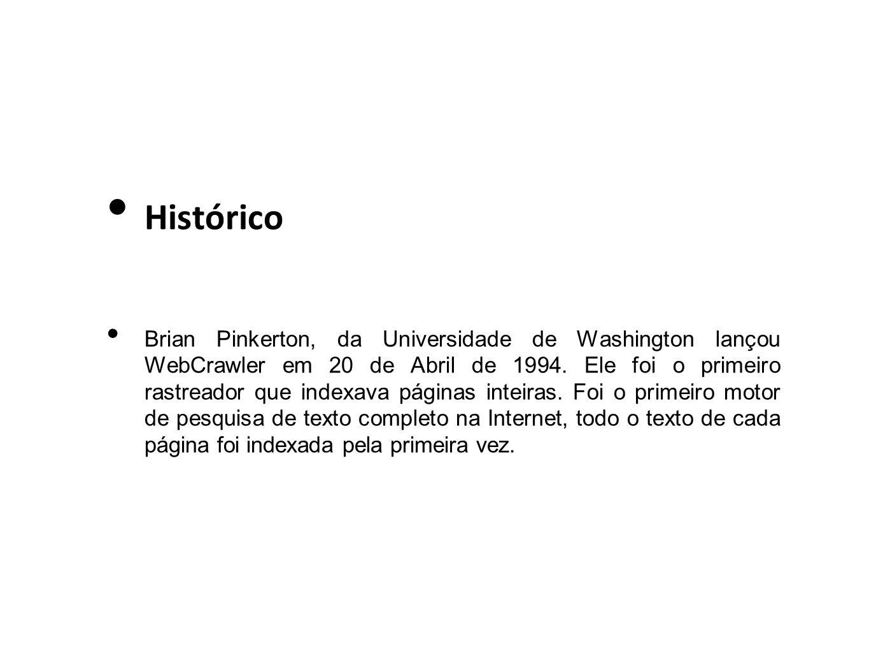 Histórico Brian Pinkerton, da Universidade de Washington lançou WebCrawler em 20 de Abril de 1994. Ele foi o primeiro rastreador que indexava páginas