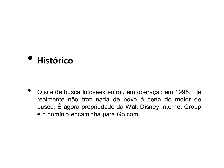 Histórico O site de busca Infoseek entrou em operação em 1995. Ele realmente não traz nada de novo à cena do motor de busca. É agora propriedade da Wa