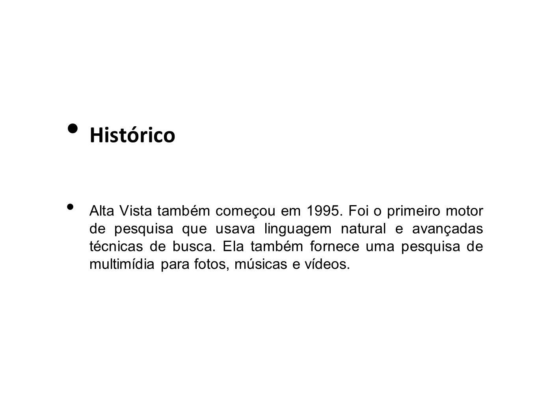 Histórico Alta Vista também começou em 1995. Foi o primeiro motor de pesquisa que usava linguagem natural e avançadas técnicas de busca. Ela também fo