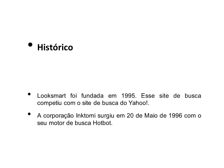Histórico Looksmart foi fundada em 1995. Esse site de busca competiu com o site de busca do Yahoo!. A corporação Inktomi surgiu em 20 de Maio de 1996