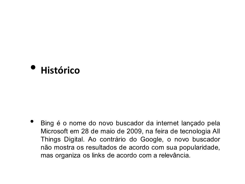 Histórico Bing é o nome do novo buscador da internet lançado pela Microsoft em 28 de maio de 2009, na feira de tecnologia All Things Digital. Ao contr
