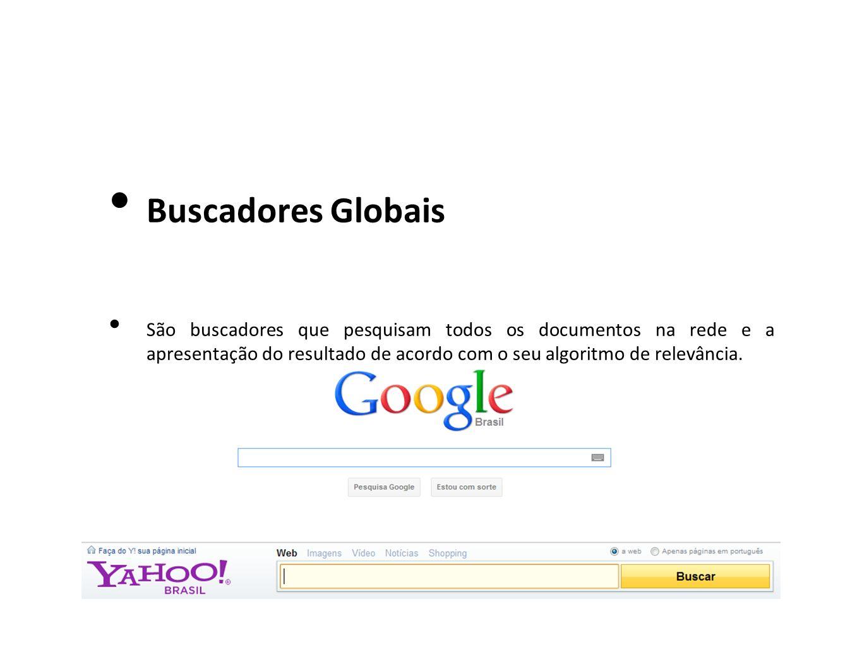 Buscadores Globais São buscadores que pesquisam todos os documentos na rede e a apresentação do resultado de acordo com o seu algoritmo de relevância.
