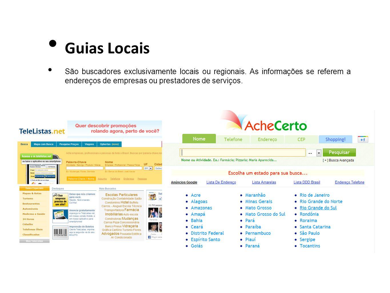Guias Locais São buscadores exclusivamente locais ou regionais. As informações se referem a endereços de empresas ou prestadores de serviços.