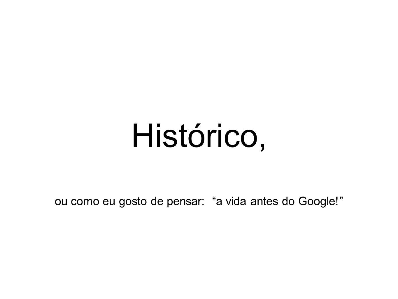 Histórico, ou como eu gosto de pensar: a vida antes do Google!