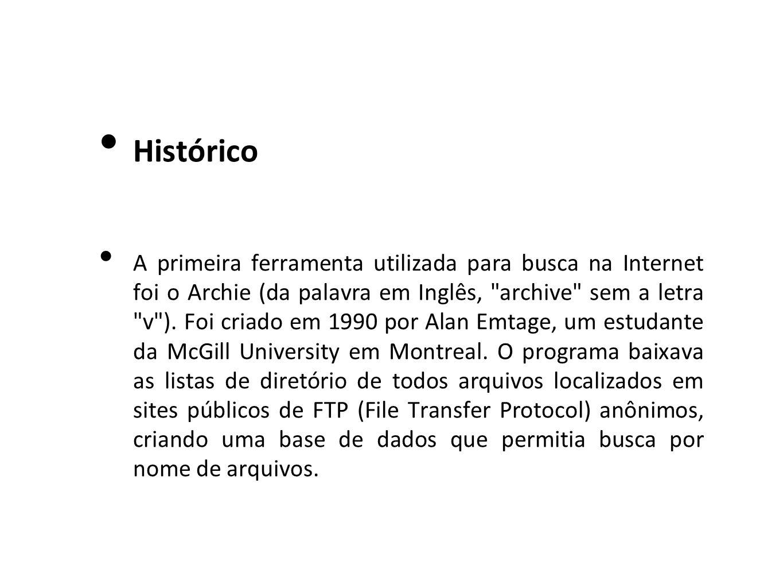 Histórico A primeira ferramenta utilizada para busca na Internet foi o Archie (da palavra em Inglês,