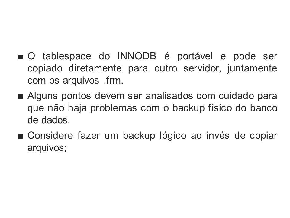 O tablespace do INNODB é portável e pode ser copiado diretamente para outro servidor, juntamente com os arquivos.frm. Alguns pontos devem ser analisad