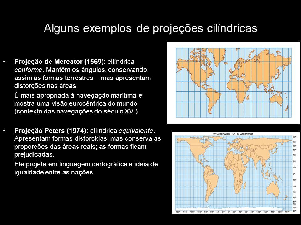 Alguns exemplos de projeções cilíndricas Projeção de Mercator (1569): cilíndrica conforme. Mantêm os ângulos, conservando assim as formas terrestres –