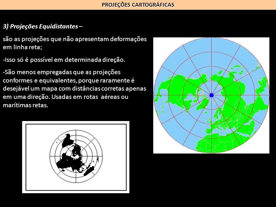 PROJEÇÕES CARTOGRÁFICAS 3) Projeções Equidistantes – são as projeções que não apresentam deformações em linha reta; -Isso só é possível em determinada